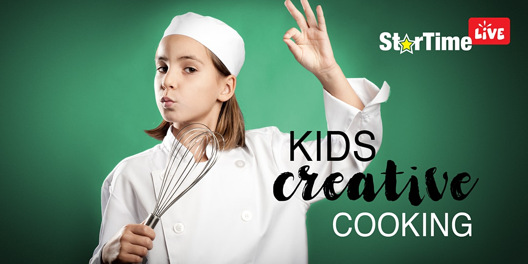 StarTime LIVE - Kids Creative Cooking